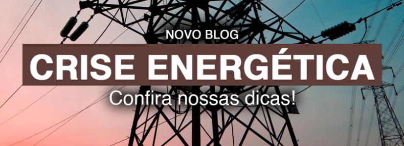 CRISE ENERGÉTICA – DICAS PARA ECONOMIZAR ENERGIA